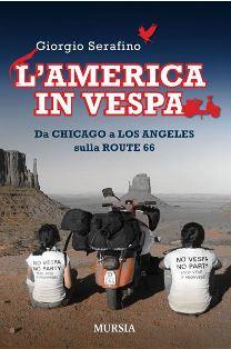 Libri viaggi vespa, libri vespa, libri coast to coast, Libri coast to coast usa,america in vespa, girogio serafino, libri terra e asfalto