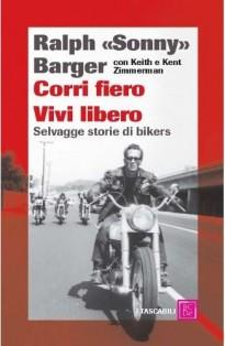 libri moto, libri sonny barger, libri harley, libri storie di biker, sonny barger,Corri fiero vivi libero