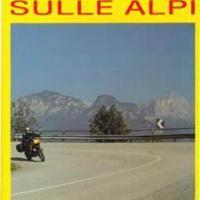 LIBRI : In moto sulle Alpi ; più di 100 itinerari