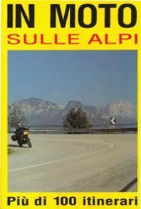 Guide turistiche moto, itinerari moto, libri moto, in moto sulle alpi,