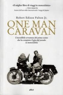 Libri viaggi moto, libri moto, One men Caravan, giro del mondo moto, Robert Fulton , copertina libro