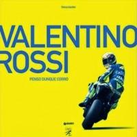 LIBRI : Valentino Rossi. Penso dunque corro