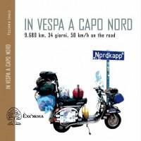 LIBRI : In Vespa a Capo Nord. 9.680 km, 34 giorni, 50 km/h