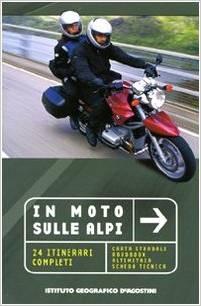 In moto sulle Alpi 24 itinerari completi, lirbi moto, alpi moto, otienrari moto alpi, viaggi moto libri sulle moto , guide turistiche moto, moto, itinerari,