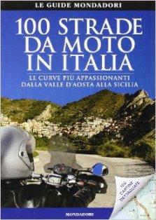 100 strade da moto in Italia, libri moto, guide turistiche moto, libri viaggi moto, itinerari moto,