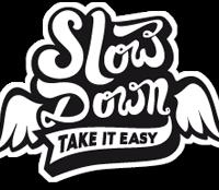 Slow down. Take it easy