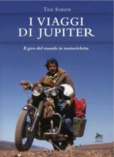 Libri viaggi moto, libri moto, giro del mondo moto, ted simon, i viaggi di jupiter