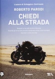 libri viaggi moto, libri moto, libri roberto parodi, Chiedi alla strada,