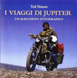 ted simon, i viaggi di jupiter, viaggi in moto, giro del mondo in moto, giro del mondo, libri moto, libri viaggi in moto,