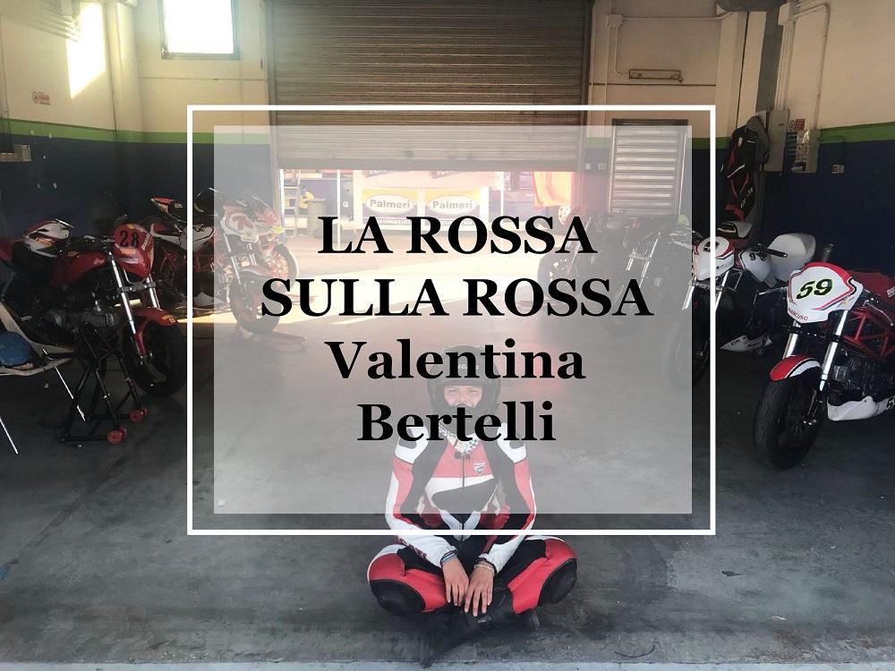 LA ROSSA SULLA ROSSA - Intervista a Valentina Bertelli